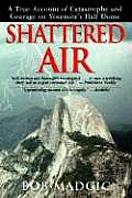Shattered Air: A True Account of Catastrophe and Courage on Yosemite's Half Dome