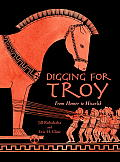 Digging for Troy: From Homer to Hisarlik