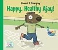 Happy, Healthy Ajay! (Stuart J. Murphy's I See I Learn: Health and Safety Skills)