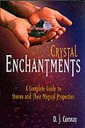 Crystal Enchantments: A Complete Guide to Stones and Their Magical Properties (Crystals and New Age) Cover