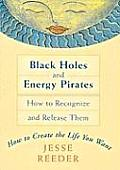 Black Holes & Energy Pirates How to Recognize & Release Them