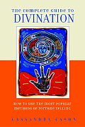 The Complete Guide to Divination: How to Foretell the Future Using the Most Popular Methods of Prediction