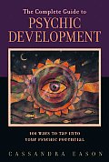 Complete Guide to Psychic Development 100 Ways to Tap Into Your Psychic Potential