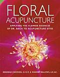 Floral Acupuncture Applying the Flower Essences of Dr Bach to Acupuncture Sites