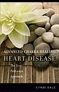 Advanced Chakra Healing: Heart Disease the Four Pathways Approach