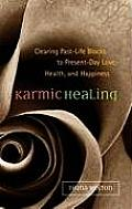 Karmic Healing Clearing Past Life Blocks to Present Day Love Health & Happiness