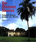On Distant Shores Colonial Houses Around the World