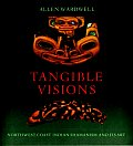 Tangible Visions Northwest Coast Indian Shamanism & Its Art