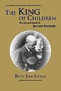 King Of Children The Life & Death Of Janusz Korczak
