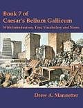Book 7 Of Caesar's Bellum Gallicum: With Introduction, Text, Vocabulary & Notes by Julius Caesar
