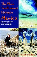 The Plain Truth about Living in Mexico: The Expatriate's Guide to Moving, Retiring, or Just Hanging Out