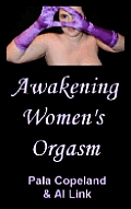 Awakening Women's Orgasm: A Guide for Women and Their Lovers