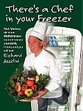 There's a Chef in Your Freezer: Fast, Fabulous, Delicious, Mediterranean-Inspired Recipes Your Family, Friends, and You Will Love