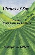 Virtues of Soy: A Practical Health Guide and Cookbook