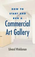 How to Start & Run a Commercial Art Gallery