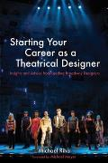 Starting Your Career as a Theatrical Designer: Insights and Advice from Leading Broadway Designers (Starting Your Career)