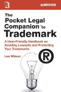 The Pocket Legal Companion to Trademark: A User-Friendly Handbook on Avoiding Lawsuits and Protecting Your Trademarks