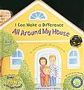 I Can Make a Difference All Around My House: An Earth -Friendly Lift the Flap Book