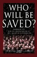 Who Will Be Saved?: Defending the Biblical Understanding of God, Salvation, & Evangelism