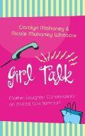 Girl Talk Mother Daughter Conversations on Biblical Womanhood