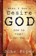 When I Dont Desire God How to...