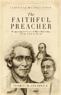 The Faithful Preacher: Recapturing the Vision of Three Pioneering