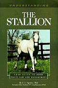 Understanding the Stallion : Your Guide To Horse Health Care and Management (99 Edition)