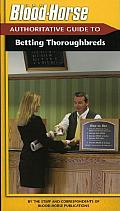 Blood Horse Authoritative Guide to Betting Thoroughbreds