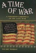 A Time of War: A Northern Chronicle of the Civil War
