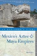 An Explorer's Guide Mexico's Aztec and Maya Empires (Explorer's Guide Mexico's Aztec & Maya Empires)