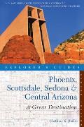 Explorer's Guide Phoenix, Scottsdale, Sedona & Central Arizona: A Great Destination (Great Destinations Phoenix, Scottsdale, Sedona & Central Arizona)