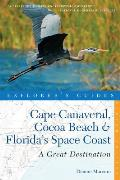 Explorer's Guide Cape Canaveral, Cocoa Beach & Florida's Space Coast: A Great Destination (Great Destinations Cape Canaveral, Cocoa Beach & Florida's Space)