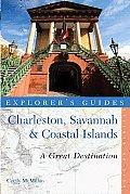 Explorer's Guide Charleston, Savannah & Coastal Islands: A Great Destination (Great Destinations Charleston, Savannah & Coastal Islands Book)