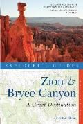 Explorer's Guide Zion & Bryce Canyon: A Great Destination (Explorer's Guide Zion & Bryce Canyons: A Great Destination)
