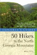 Explorer's Guide 50 Hikes in the North Georgia Mountains: Walks, Hikes & Backpacking Trips from Lookout Mountain to the Blue Ridge to the Chattooga Ri (Explorer's Guides: 50 Hikes)