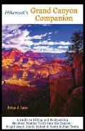 Hikernut's Grand Canyon Companion: A Guide to Hiking and Backpacking the Most Popular Trails Into the Canyon