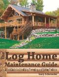 Log Home Maintenance Guide A Field Guide for Identifying Preventing & Solving Problems