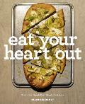 Eat Your Heart Out: The Look Good, Feel Good, Silver Lining Cookbook