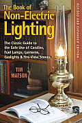 The Book of Non-Electric Lighting: The Classic Guide to the Safe Use of Candles, Fuel Lamps, Lanterns, Gas Lights & Fireview Stoves