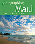 Photographing Maui: Where to Find Perfect Shots and How to Take Them