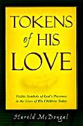 Tokens of His Love: Visible Symbols of God's Presence in the Lives of His Children Today