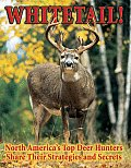 Whitetail!: North America's Top Deer Hunters Share Their Strategies and Secrets