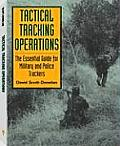 Tactical Tracking Operations The Essential Guide for Military & Police Trackers The Essential Guide for Military & Police Trackers