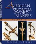 American Swords & Sword Makers Volume 2