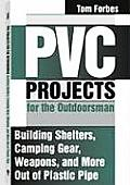PVC Projects for the Outdoorsman Building Shelters Camping Gear Weapons & More Out of Plastic Pipe
