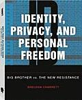Identity, Privacy, and Personal Freedom: Big Brother Vs. the New Resistance