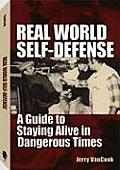 Real World Self Defense A Guide to Staying Alive in Dangerous Times