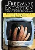 Freeware Encryption and Security Programs: Protecting Your Computer and Your Privacy