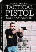 Tactical Pistol Marksmanship: How to Improve Your Combat Shooting Skills