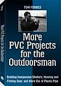 More PVC Projects for the Outdoorsman Building Inexpensive Shelters Hunting & Fishing Gear & More Out of Plastic Pipe